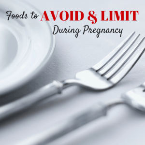 Foods to AVOID & LIMIT During Pregnancy