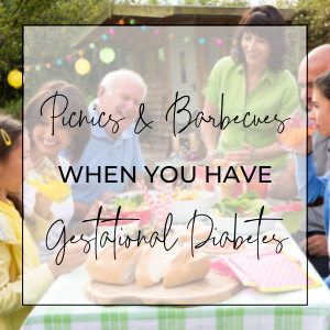Picnics & Barbecues with Gestational Diabetes
